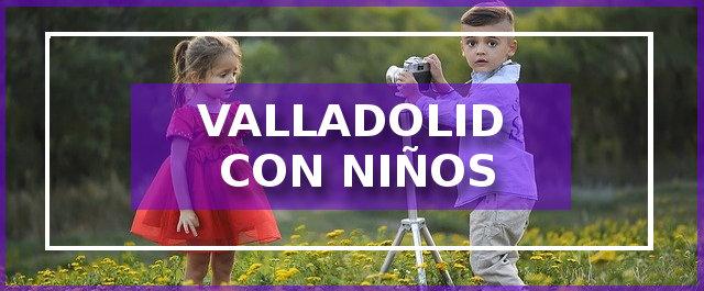 planes con niños en Valladolid