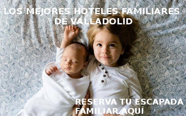 top hoteles familiares valladolid